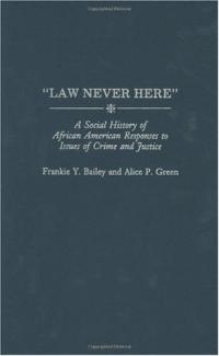 Law Never Here: A Social History of African American Responses to Crime and Justice
