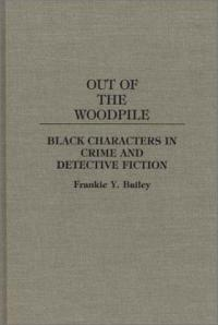 Out of the Woodpile: Black Characters in Crime and Detective Fiction