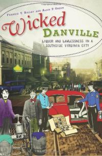 Wicked Danville: Liquor and Lawlessness in a Southside Virginia City